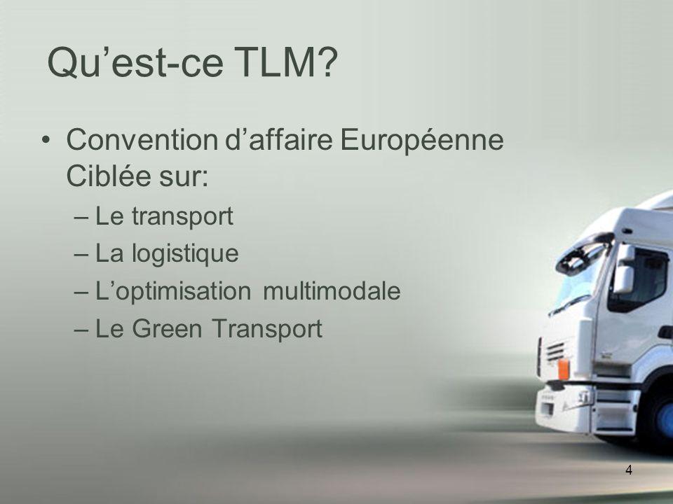 4 Convention daffaire Européenne Ciblée sur: –Le transport –La logistique –Loptimisation multimodale –Le Green Transport Quest-ce TLM?