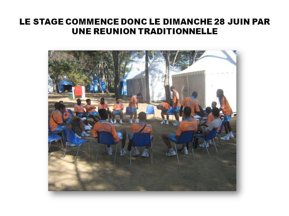 LE STAGE COMMENCE DONC LE DIMANCHE 28 JUIN PAR UNE REUNION TRADITIONNELLE