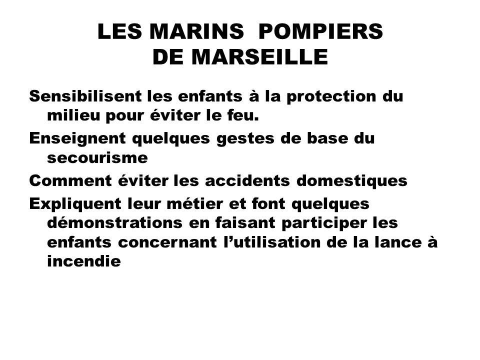 LES MARINS POMPIERS DE MARSEILLE Sensibilisent les enfants à la protection du milieu pour éviter le feu. Enseignent quelques gestes de base du secouri