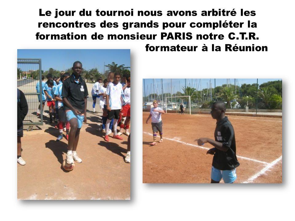 Le jour du tournoi nous avons arbitré les rencontres des grands pour compléter la formation de monsieur PARIS notre C.T.R. formateur à la Réunion