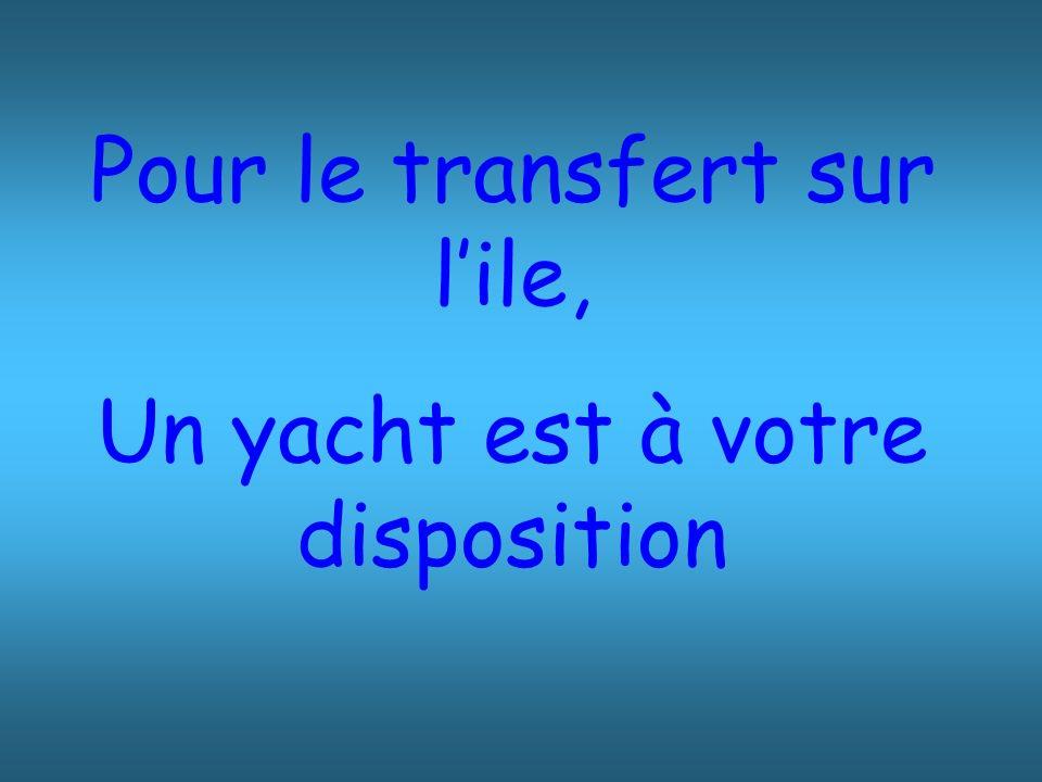 Pour le transfert sur lile, Un yacht est à votre disposition