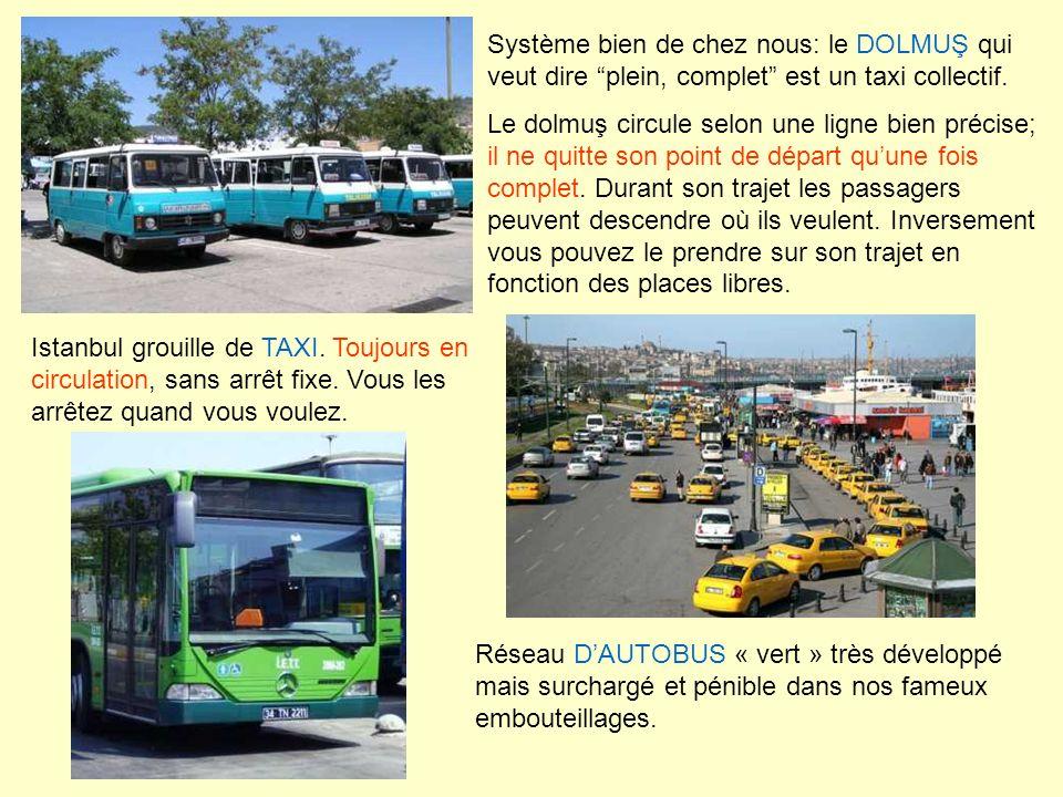 Réseau DAUTOBUS « vert » très développé mais surchargé et pénible dans nos fameux embouteillages. Système bien de chez nous: le DOLMUŞ qui veut dire p
