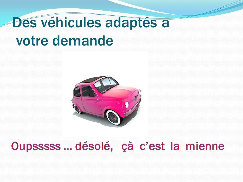 Des véhicules adaptés a votre demande