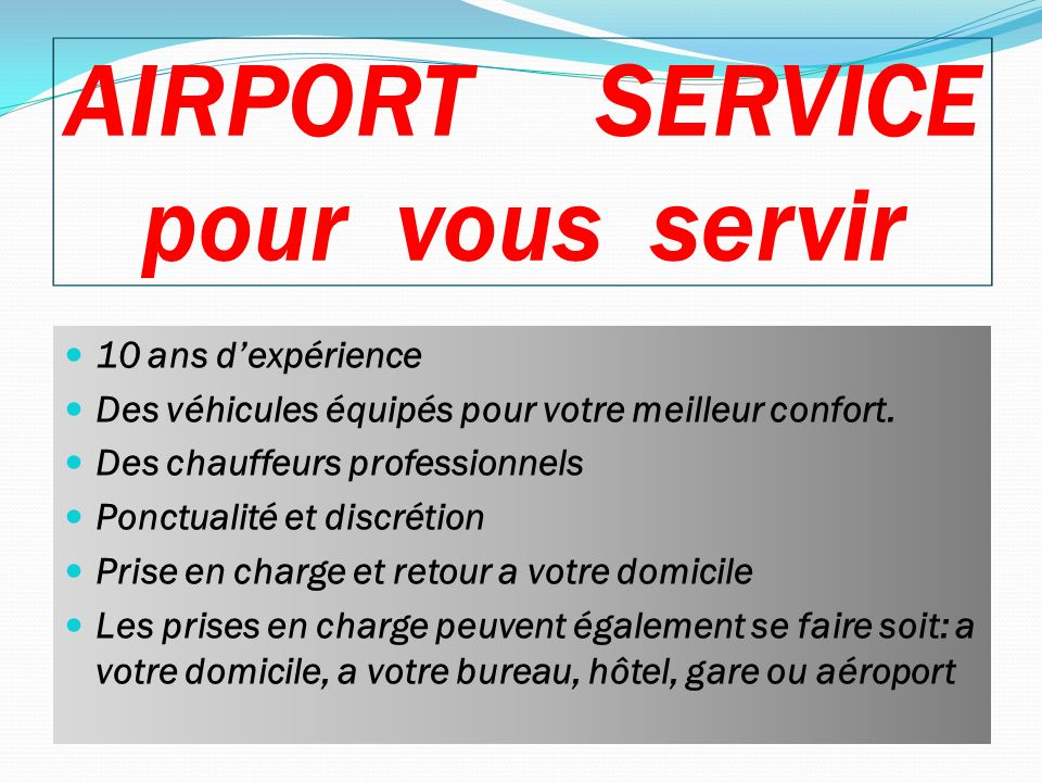 AIRPORT SERVICE pour vous servir 10 ans dexpérience Des véhicules équipés pour votre meilleur confort. Des chauffeurs professionnels Ponctualité et di