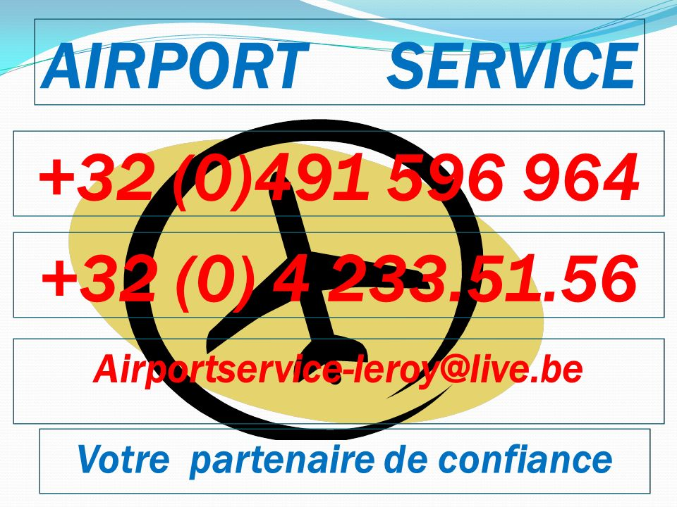 AIRPORT SERVICE Votre partenaire de confiance +32 (0)491 596 964 +32 (0) 4 233.51.56 Airportservice-leroy@live.be