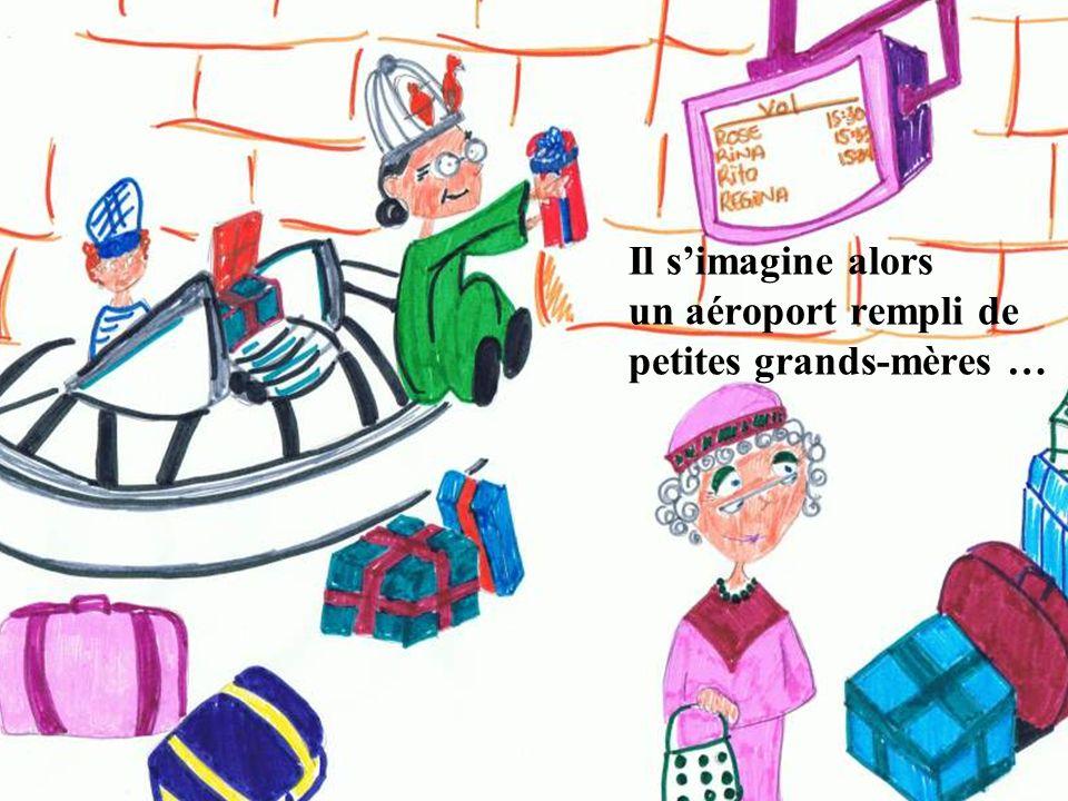 Il simagine alors un aéroport rempli de petites grands-mères …