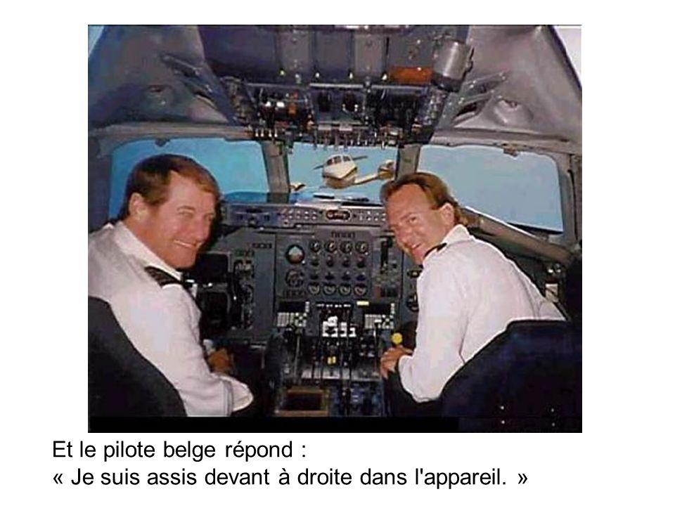 Et le pilote belge répond : « Je suis assis devant à droite dans l appareil. »