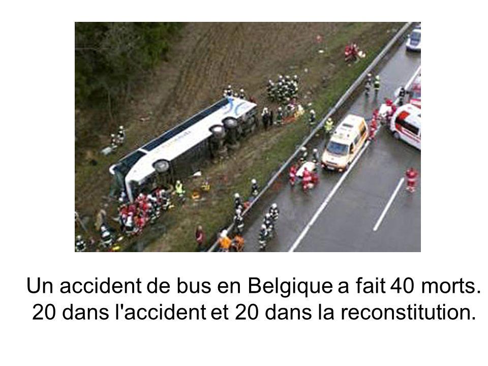 Un accident de bus en Belgique a fait 40 morts. 20 dans l accident et 20 dans la reconstitution.