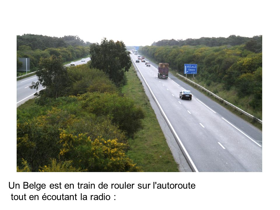 Un Belge est en train de rouler sur l autoroute tout en écoutant la radio :