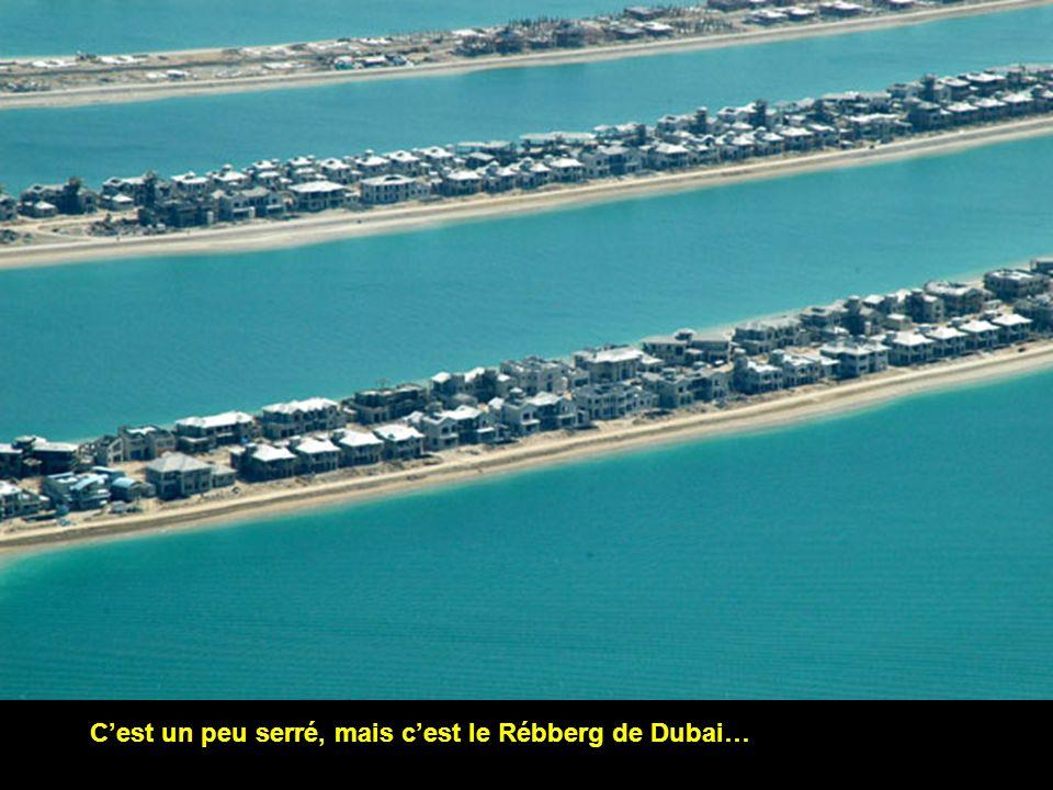 Cest un peu serré, mais cest le Rébberg de Dubai…