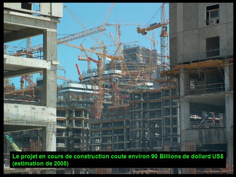 Le projet en cours de construction coute environ 90 Billions de dollard US$ (estimation de 2005)