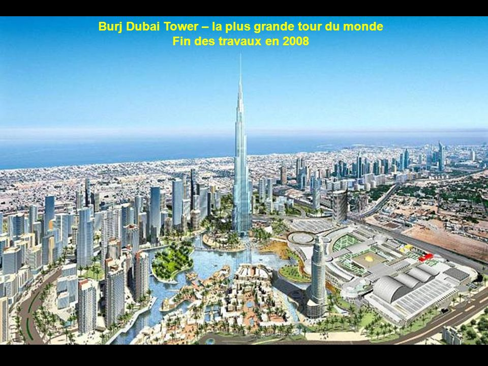 Burj Dubai Tower – la plus grande tour du monde Fin des travaux en 2008