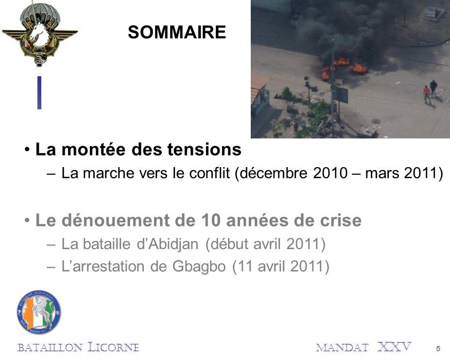 BATAILLON L ICORNEMANDAT XXV 5 SOMMAIRE La montée des tensions –La marche vers le conflit (décembre 2010 – mars 2011) Le dénouement de 10 années de cr