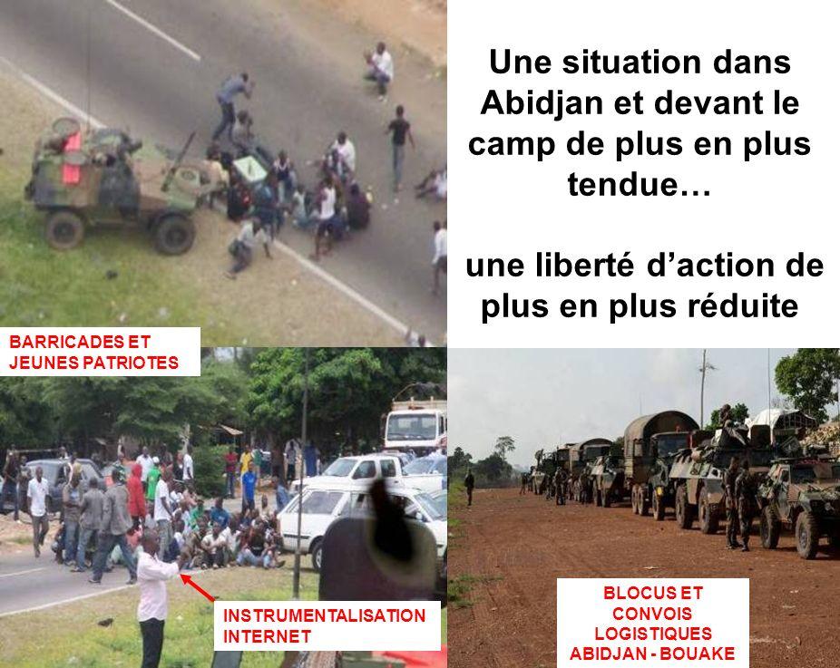 BATAILLON L ICORNEMANDAT XXV Une situation dans Abidjan et devant le camp de plus en plus tendue… une liberté daction de plus en plus réduite BARRICAD