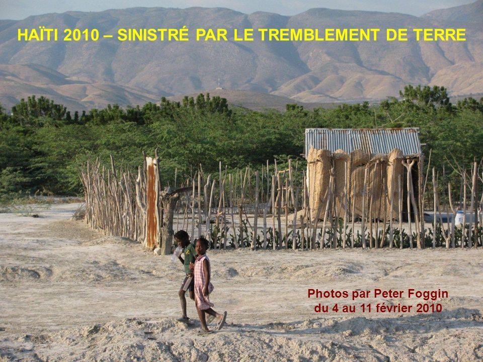 HAÏTI 2010 – SINISTRÉ PAR LE TREMBLEMENT DE TERRE Photos par Peter Foggin du 4 au 11 février 2010