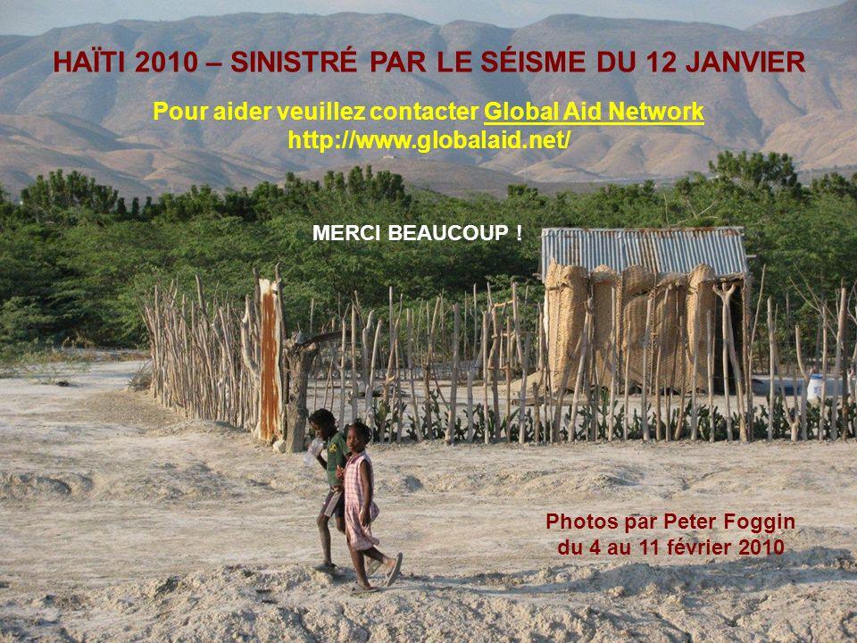 HAÏTI 2010 – SINISTRÉ PAR LE SÉISME DU 12 JANVIER Photos par Peter Foggin du 4 au 11 février 2010 MERCI BEAUCOUP .