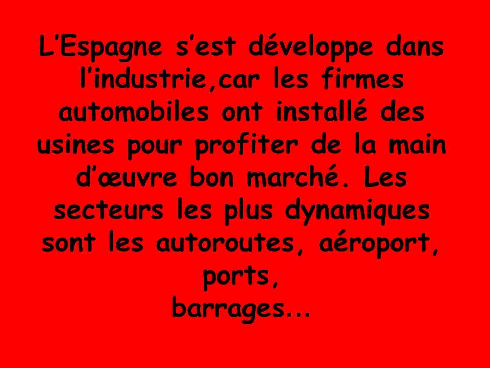 LEspagne sest développe dans lindustrie,car les firmes automobiles ont installé des usines pour profiter de la main dœuvre bon marché.