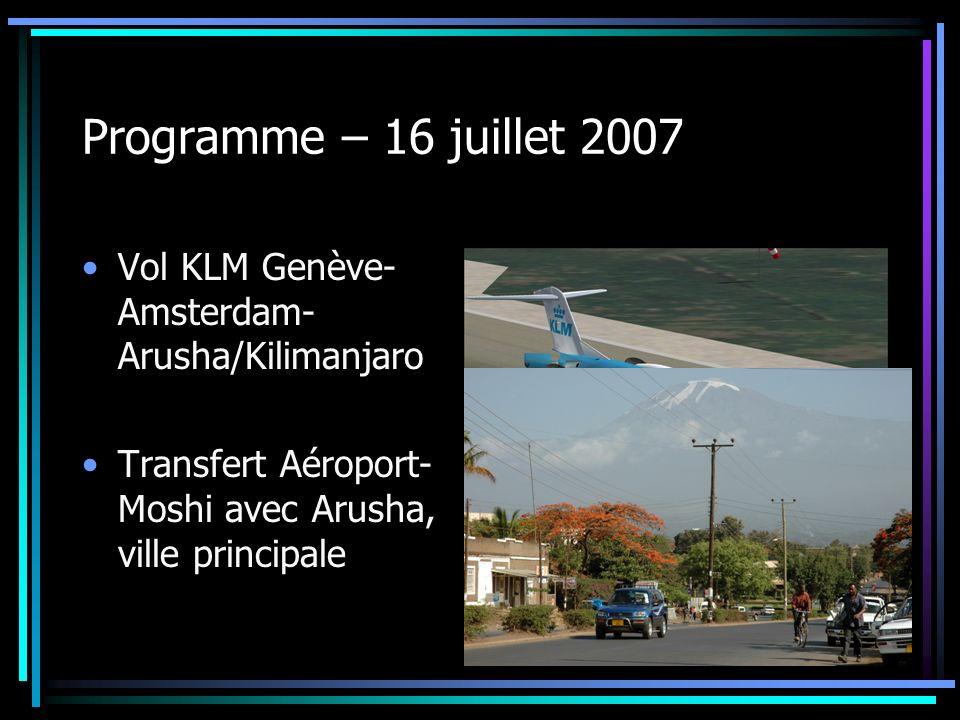 Programme – 16 juillet 2007 Vol KLM Genève- Amsterdam- Arusha/Kilimanjaro Transfert Aéroport- Moshi avec Arusha, ville principale