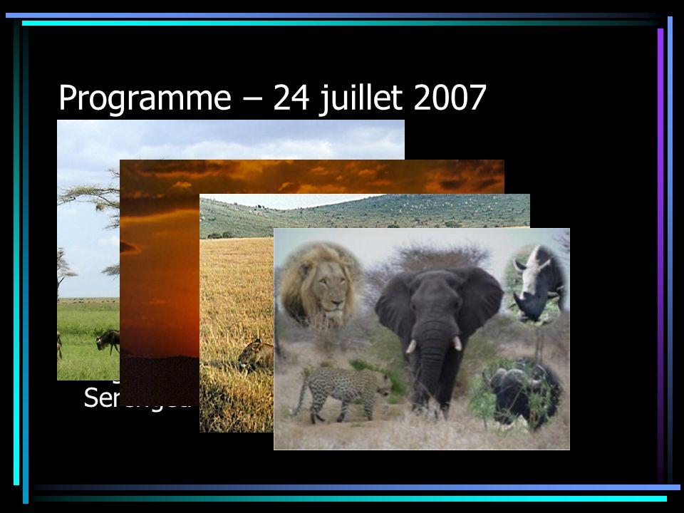 Programme – 24 juillet 2007 Lac Manyara – Serengeti Plus célèbre des parcs en Afrique orientale Savanne et une richesse en espèces danimaux (Big Five)