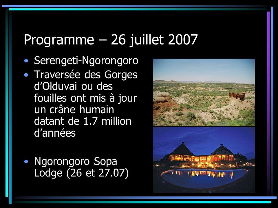 Programme – 26 juillet 2007 Serengeti-Ngorongoro Traversée des Gorges dOlduvai ou des fouilles ont mis à jour un crâne humain datant de 1.7 million da