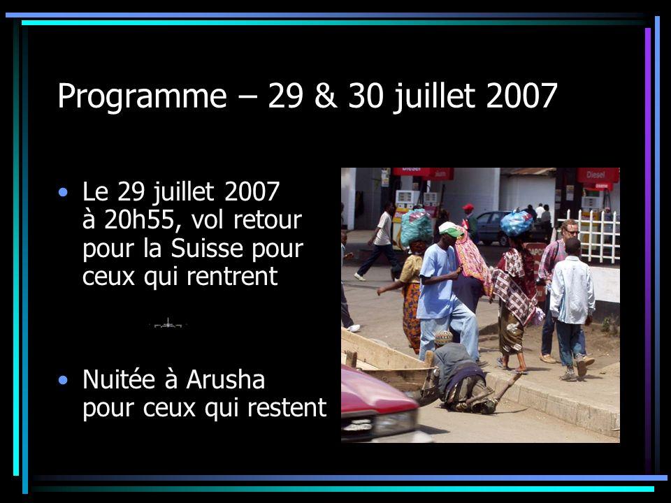Programme – 29 & 30 juillet 2007 Le 29 juillet 2007 à 20h55, vol retour pour la Suisse pour ceux qui rentrent Nuitée à Arusha pour ceux qui restent
