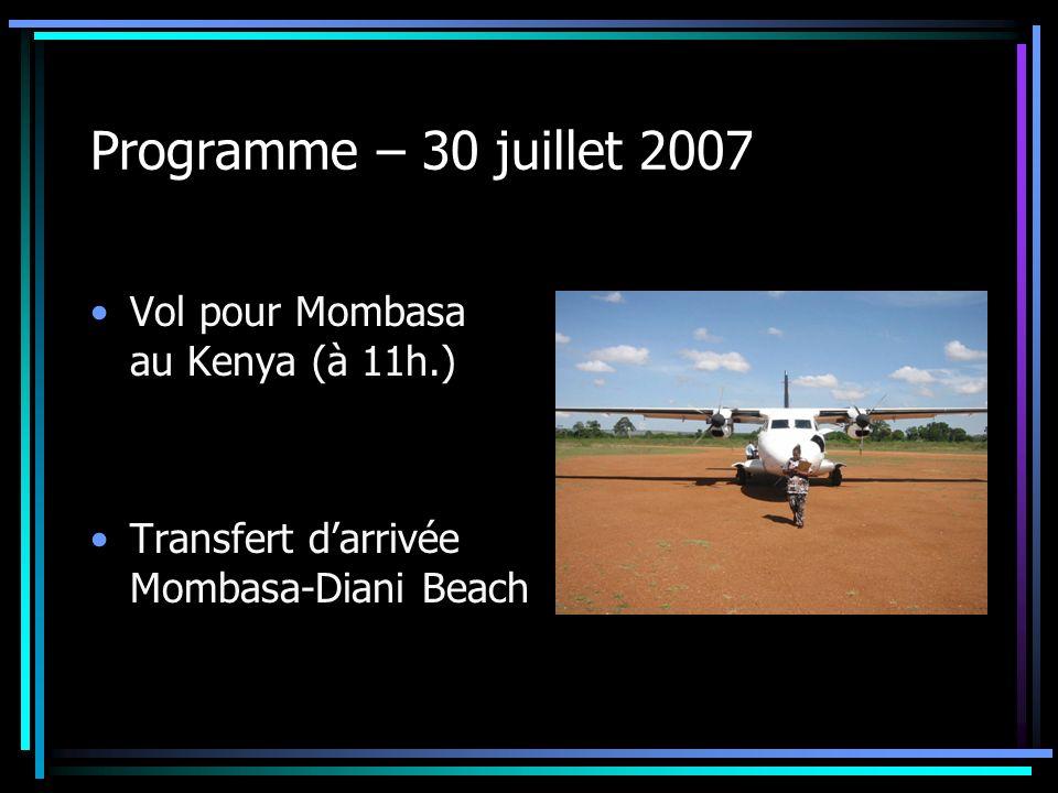 Programme – 30 juillet 2007 Vol pour Mombasa au Kenya (à 11h.) Transfert darrivée Mombasa-Diani Beach