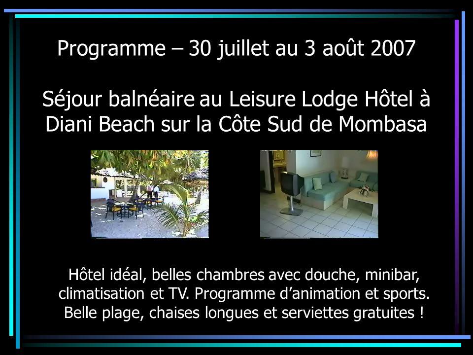 Programme – 30 juillet au 3 août 2007 Séjour balnéaire au Leisure Lodge Hôtel à Diani Beach sur la Côte Sud de Mombasa Hôtel idéal, belles chambres av