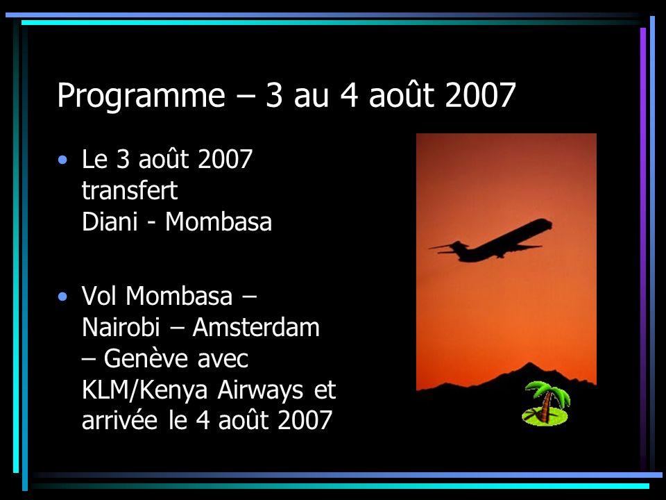 Programme – 3 au 4 août 2007 Le 3 août 2007 transfert Diani - Mombasa Vol Mombasa – Nairobi – Amsterdam – Genève avec KLM/Kenya Airways et arrivée le