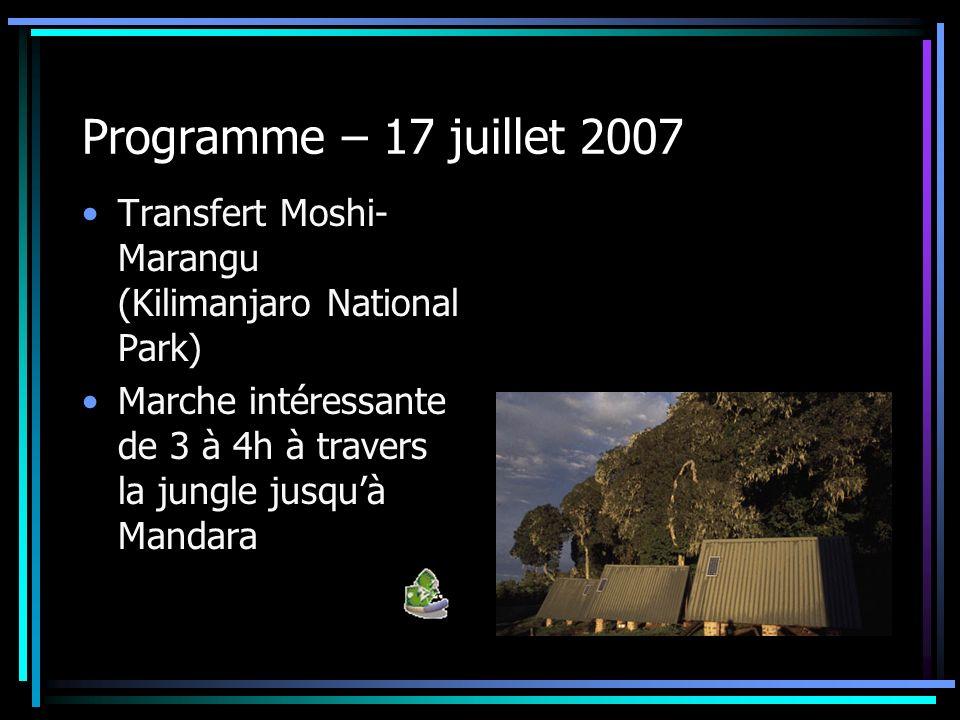 Programme – 17 juillet 2007 Transfert Moshi- Marangu (Kilimanjaro National Park) Marche intéressante de 3 à 4h à travers la jungle jusquà Mandara
