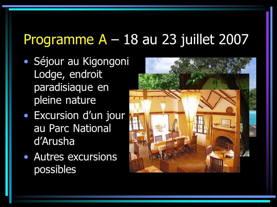 Programme A – 18 au 23 juillet 2007 Séjour au Kigongoni Lodge, endroit paradisiaque en pleine nature Excursion dun jour au Parc National dArusha Autre
