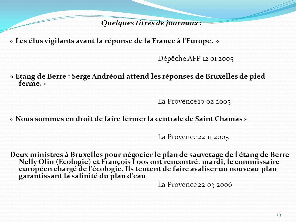 Quelques titres de journaux : « Les élus vigilants avant la réponse de la France à lEurope. » Dépêche AFP 12 01 2005 « Etang de Berre : Serge Andréoni