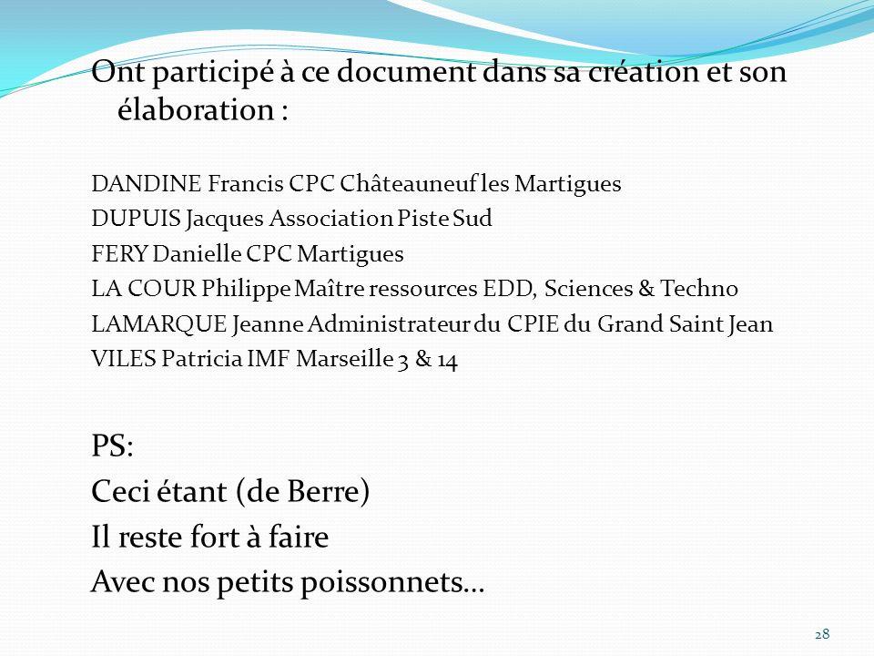 Ont participé à ce document dans sa création et son élaboration : DANDINE Francis CPC Châteauneuf les Martigues DUPUIS Jacques Association Piste Sud F