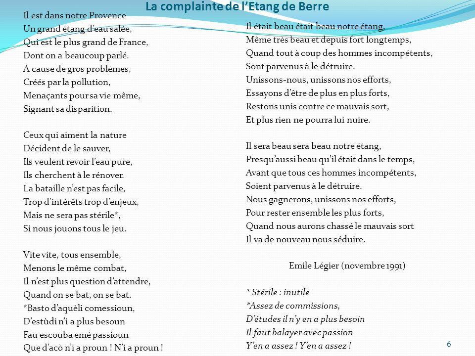 La complainte de lEtang de Berre Il est dans notre Provence Un grand étang deau salée, Qui est le plus grand de France, Dont on a beaucoup parlé. A ca