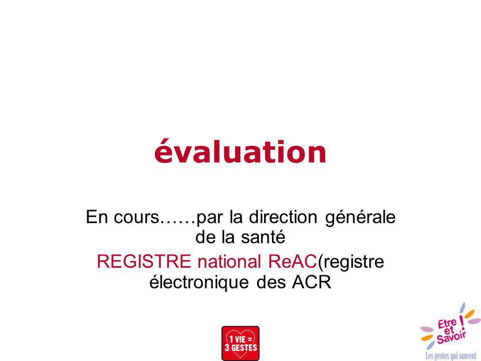 évaluation En cours……par la direction générale de la santé REGISTRE national ReAC(registre électronique des ACR