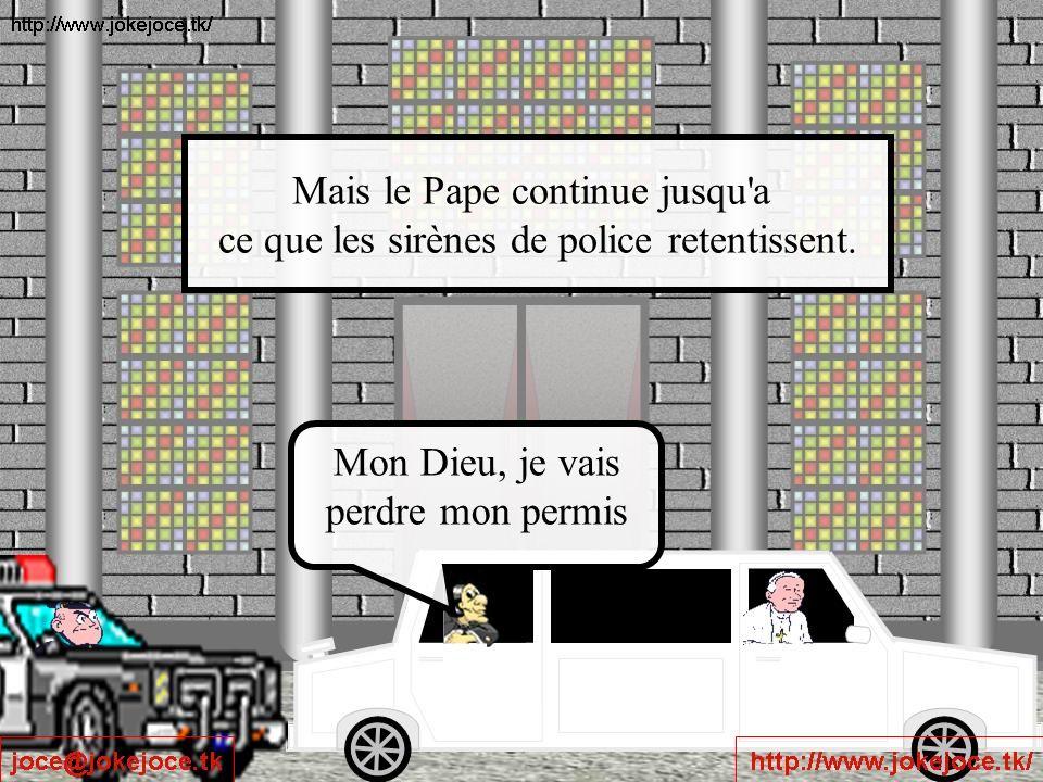 Mais le Pape continue jusqu a ce que les sirènes de police retentissent.