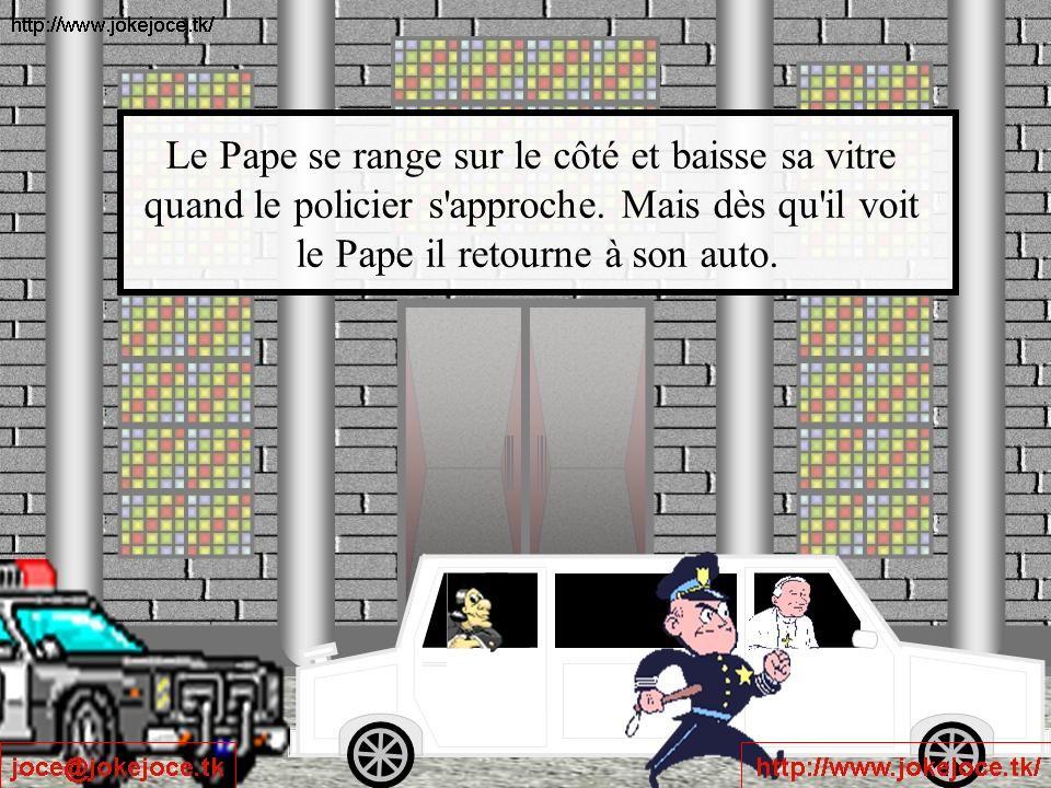 Le Pape se range sur le côté et baisse sa vitre quand le policier s approche.