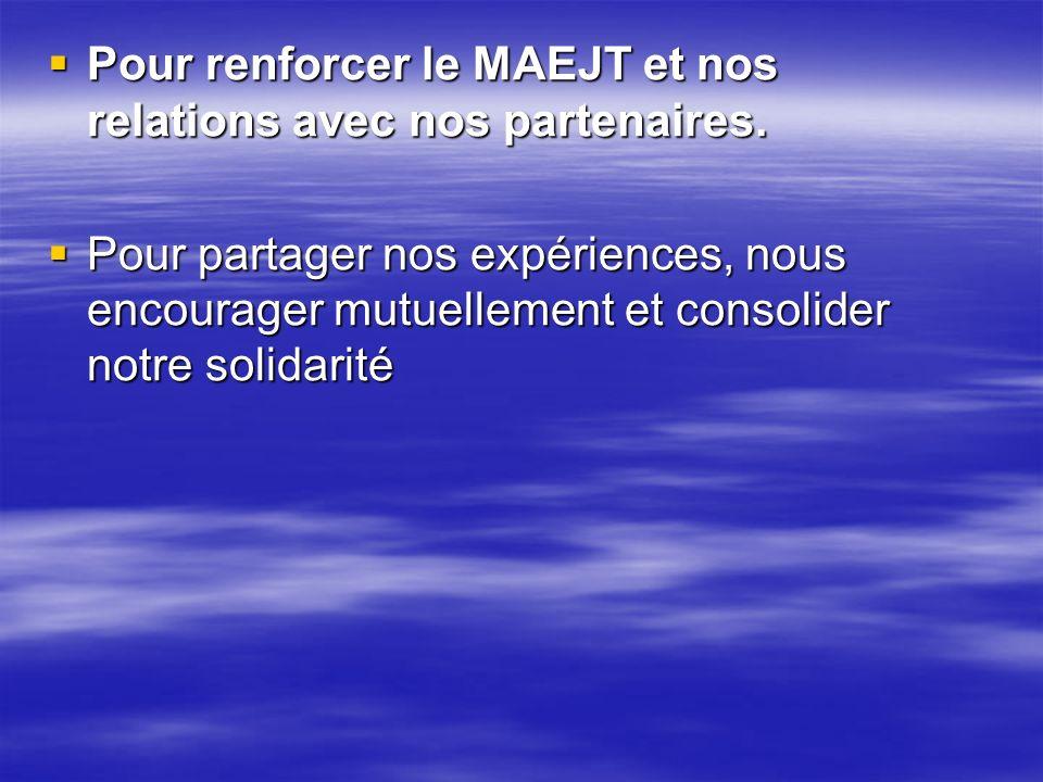 Pour renforcer le MAEJT et nos relations avec nos partenaires.
