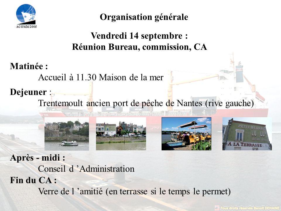ACOMM 2005 Organisation générale Samedi 15 septembre : ASSEMBLEE GENERALE Matinée : rien Cette organisation permet à beaucoup d adhérents d arriver en matinée sans avoir eu à se loger à Nantes la veille.