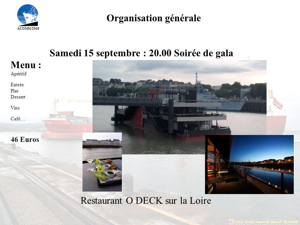 ACOMM 2005 Organisation générale Samedi 15 septembre : 20.00 Soirée de gala Menu : Apéritif Entrée Plat Dessert Vins Café… 46 Euros Restaurant O DECK sur la Loire
