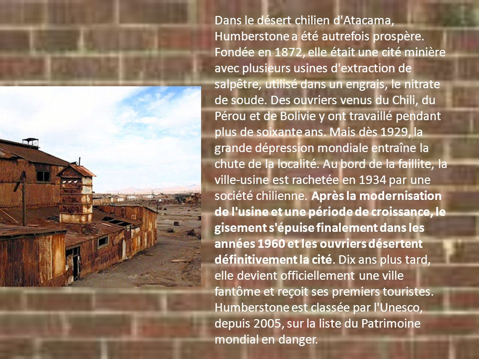 Dans le désert chilien d'Atacama, Humberstone a été autrefois prospère. Fondée en 1872, elle était une cité minière avec plusieurs usines d'extraction