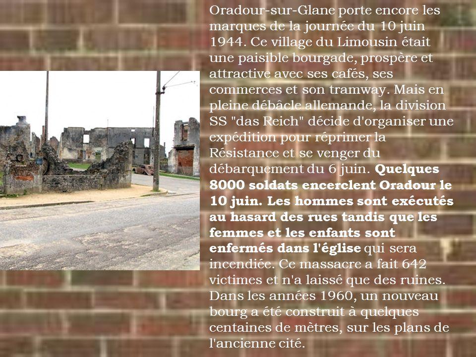 Oradour-sur-Glane porte encore les marques de la journée du 10 juin 1944. Ce village du Limousin était une paisible bourgade, prospère et attractive a