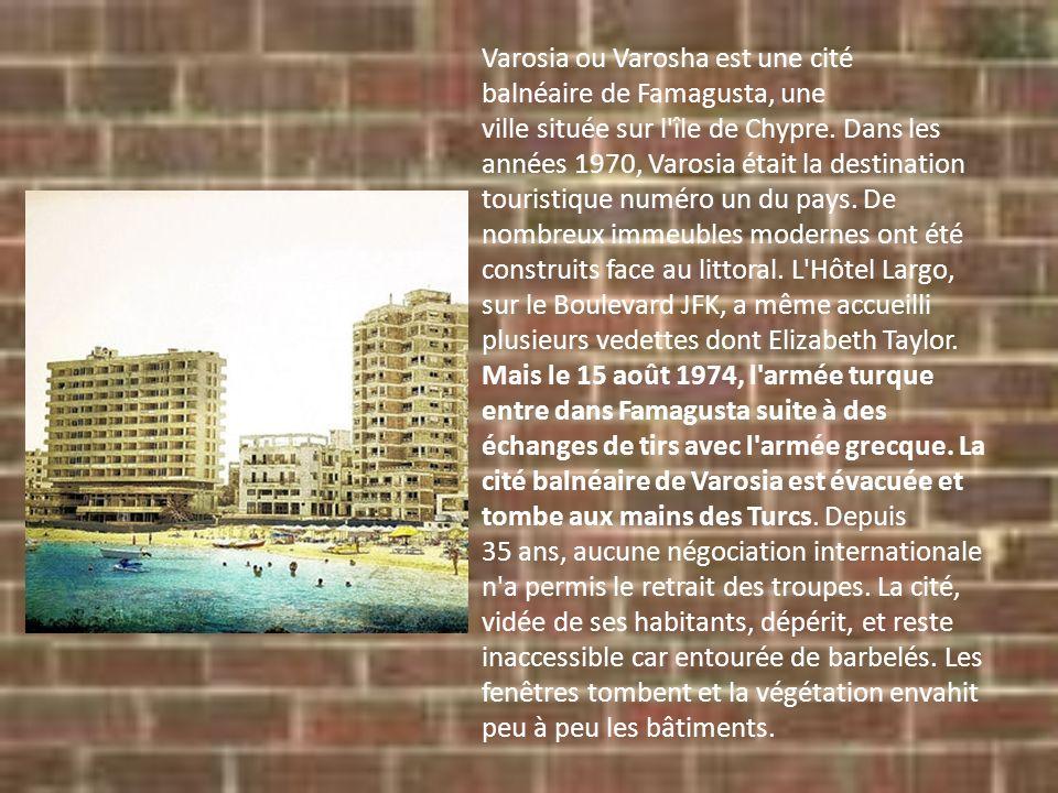 Varosia ou Varosha est une cité balnéaire de Famagusta, une ville située sur l'île de Chypre. Dans les années 1970, Varosia était la destination touri