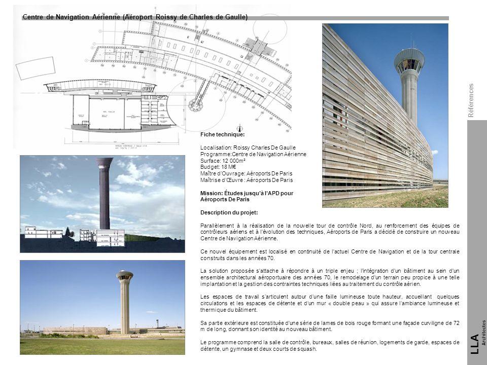 Centre de Navigation Aérienne (Aéroport Roissy de Charles de Gaulle) LLA Architectes Références Fiche technique: Localisation: Roissy Charles De Gaull