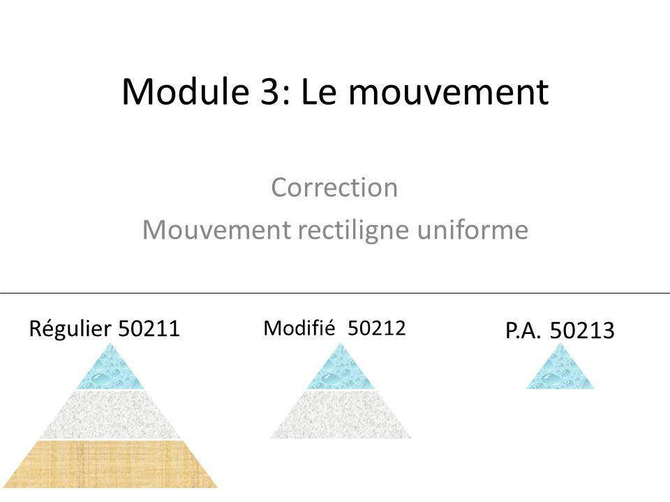 Module 3: Le mouvement Correction Mouvement rectiligne uniforme Régulier 50211 Modifié 50212 P.A. 50213