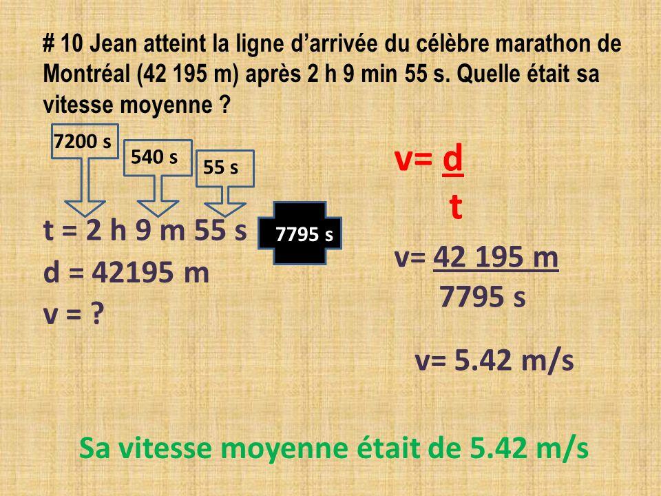 # 10 Jean atteint la ligne darrivée du célèbre marathon de Montréal (42 195 m) après 2 h 9 min 55 s. Quelle était sa vitesse moyenne ? v = ? v= d t d
