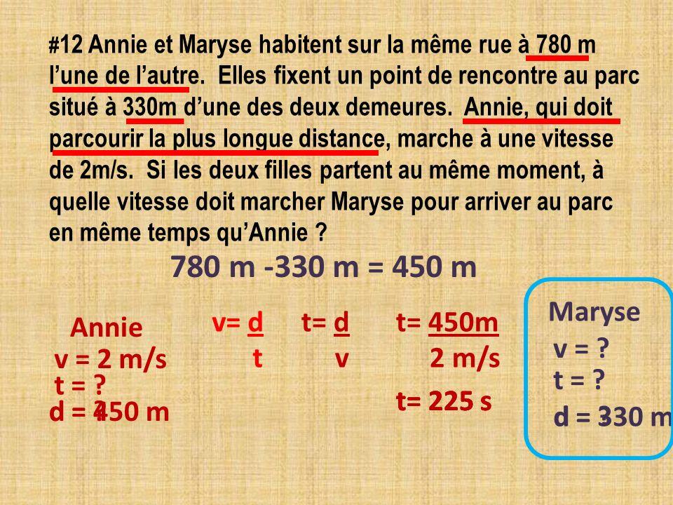 # 12 Annie et Maryse habitent sur la même rue à 780 m lune de lautre. Elles fixent un point de rencontre au parc situé à 330m dune des deux demeures.