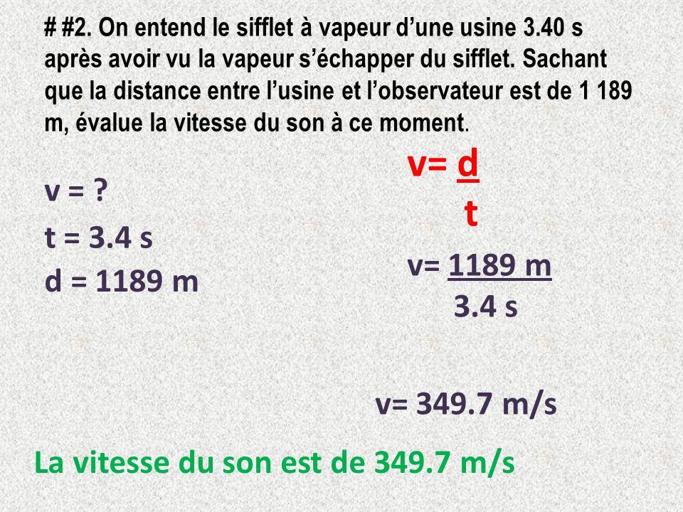 # #2. On entend le sifflet à vapeur dune usine 3.40 s après avoir vu la vapeur séchapper du sifflet. Sachant que la distance entre lusine et lobservat