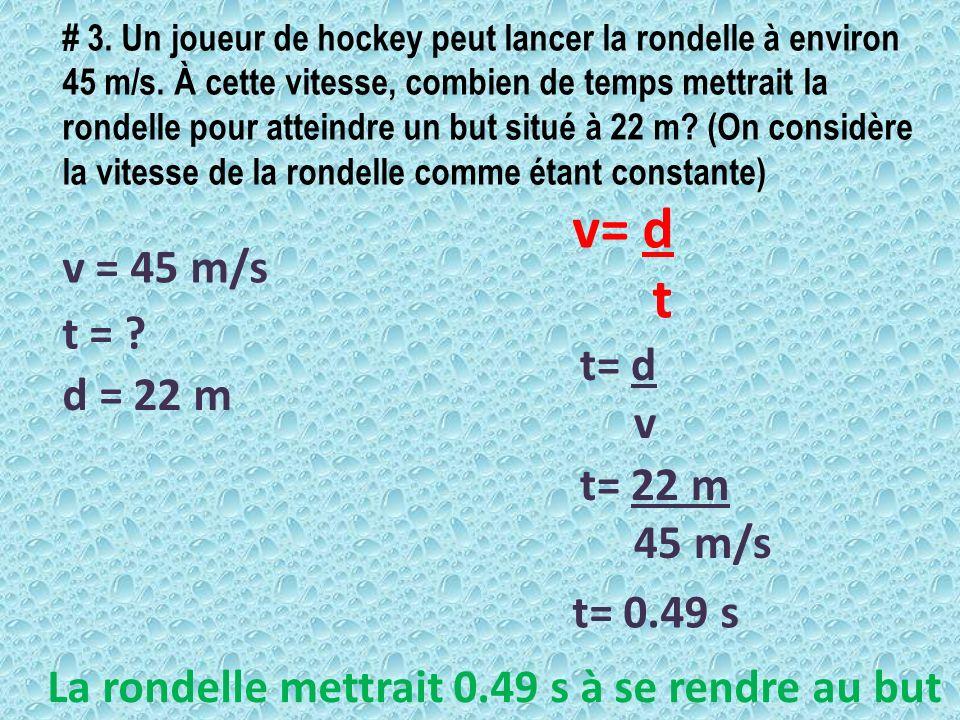 # 3. Un joueur de hockey peut lancer la rondelle à environ 45 m/s. À cette vitesse, combien de temps mettrait la rondelle pour atteindre un but situé