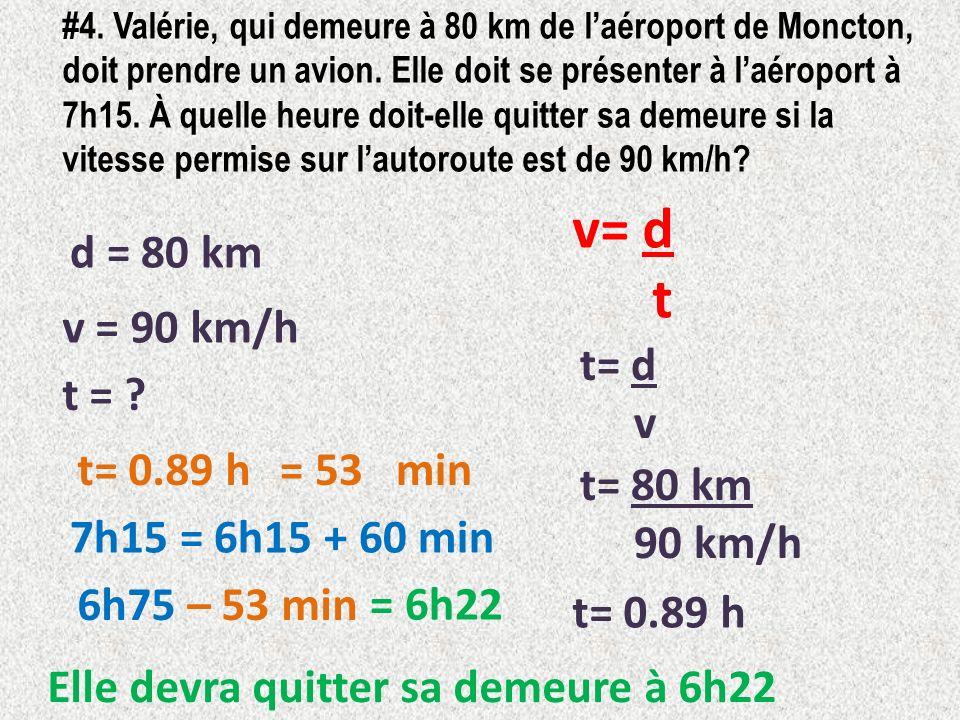 #4. Valérie, qui demeure à 80 km de laéroport de Moncton, doit prendre un avion. Elle doit se présenter à laéroport à 7h15. À quelle heure doit-elle q