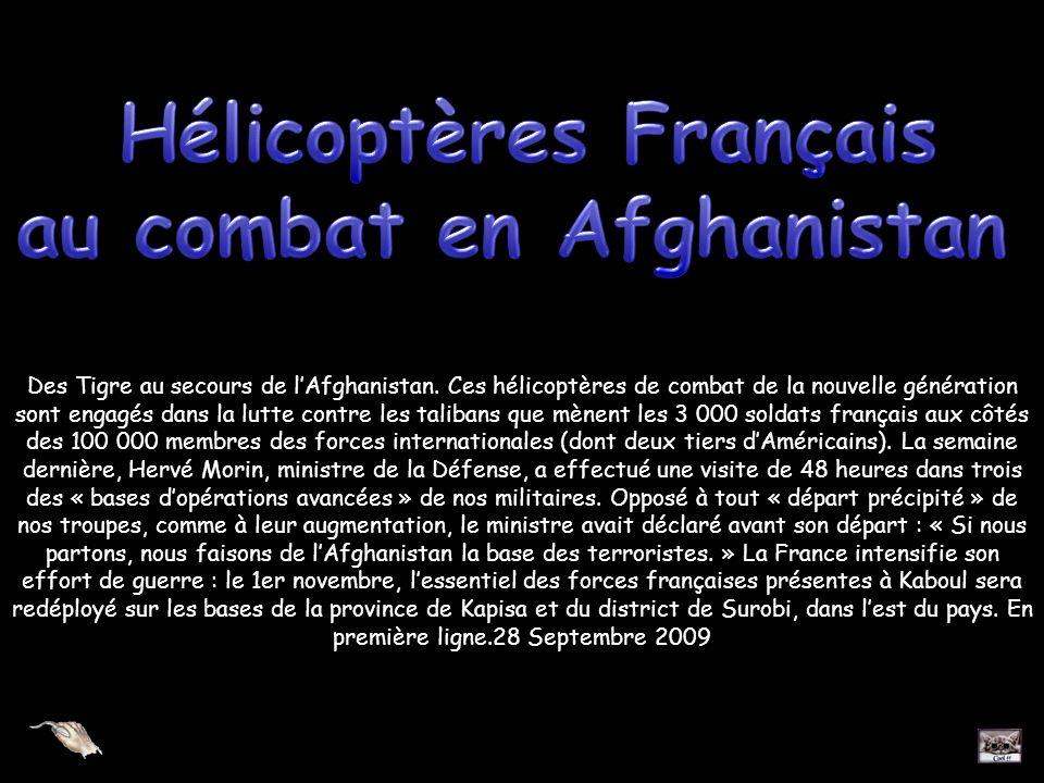 Des Tigre au secours de lAfghanistan. Ces hélicoptères de combat de la nouvelle génération sont engagés dans la lutte contre les talibans que mènent l
